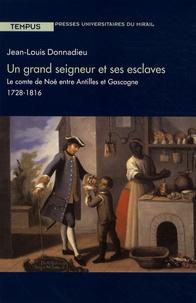 Jean-Louis Donnadieu - Un grand seigneur et ses esclaves - Le comte de Noé entre Antilles et Gascogne, 1728-1816.