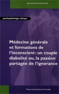 Jean-Louis Doucet-Carrière - Médecine générale et formations de l'inconscient : un couple diabolisé ou, la passion partagée de l'ignorance.