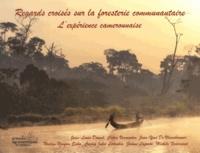 Jean-Louis Doucet - Regards croisés sur la foresterie communautaire - L'expérience camerounaise.