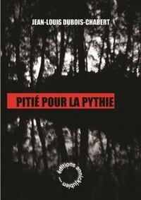 Jean-Louis Dubois-Chabert - Pitié pour la pythie.