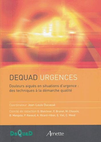 Jean-Louis Ducassé et Marie-Cécile Aubry - Douleurs aiguës en situations d'urgence : des techniques à la démarche qualité.