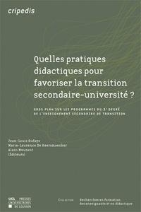 Jean-Louis Dufays et Marie-Laurence De Keersmaecker - Quelles pratiques didactiques pour favoriser la transition secondaire-université ? - Gros plan sur les programmes du 3e degré de l'enseignement secondaire de transition.