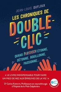 Jean-Louis Dufloux - Les chroniques de Double-clic - Quand Parkinson étonne, détonne, bouillonne, passionne….