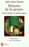 Jean-Louis Dumas - HISTOIRE DE LA PENSEE. - Renaissance et siècle des lumières.