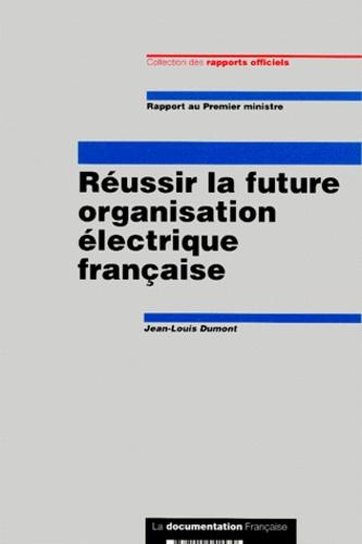 Jean-Louis Dumont - Réussir la future organisation électrique française.