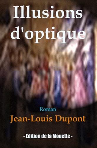 Jean-Louis Dupont - Illusions d'optique.