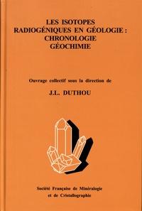Jean-Louis Duthou - Les isotopes radiogéniques en géologie : chronologie, géochimie.