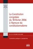 Jean-Louis Esambo Kangashe - La Constitution congolaise du 18 février 2006 à l'épreuve du constitutionnalisme - Contraintes pratiques et perspectives.