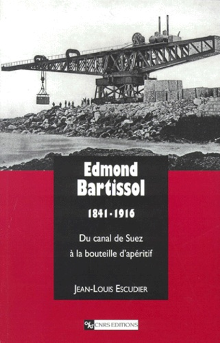 Edmond Bartissol 1841-1916. Du canal de Suez à la bouteille d'apéritif