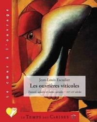 Jean-Louis Escudier - Les ouvrières viticoles - Travail, salaire et luttes sociales (XIXe-XXe siècles).