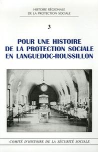 Jean-Louis Escudier et Michel Nicolle - Pour une histoire de la protection sociale en Languedoc-Roussillon.