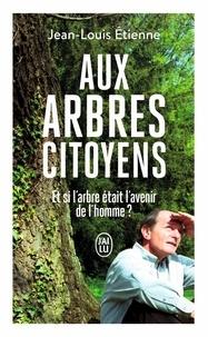 Jean-Louis Etienne - Aux arbres citoyens - Et si l'arbre était l'avenir de l'homme?.