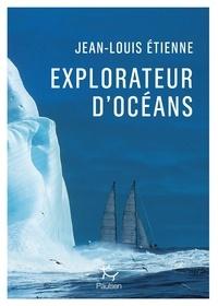 Jean-Louis Etienne - Explorateur d'océans - La vie, un vaste territoire d'incertitudes et autant de promesses à explorer.