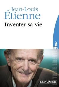 Jean-Louis Etienne - Inventer sa vie.