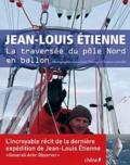 Jean-Louis Etienne et Francis Latreille - Jean-Louis Etienne - La traversée du pôle Nord en ballon.