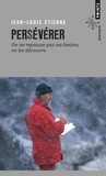 Jean-Louis Etienne - Persévérer - On ne repousse pas ses limites, on les découvre.