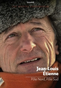 Jean-Louis Etienne - Pôle Nord, Pôle Sud.