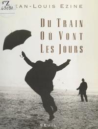 Jean-Louis Ezine - Du train où vont les jours.
