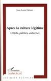 Jean-Louis Fabiani - Après la culture légitime - Objets, publics, autorités.