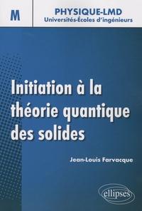 Initiation à la théorie quantique des solides - Jean-Louis Farvacque |