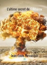 Jean-Louis Farvacque - L'ultime secret de Sakharov.