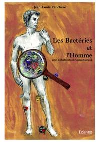 Jean-Louis Fauchère - Les bactéries et l'homme.