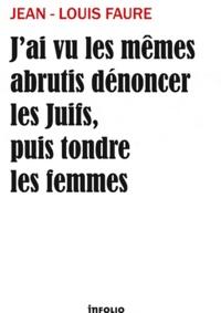 Jean-Louis Faure - J'ai vu les mêmes abrutis dénoncer les Juifs puis tondre les femmes.