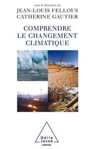 Jean-Louis Fellous et Catherine Gautier - Comprendre le changement climatique.