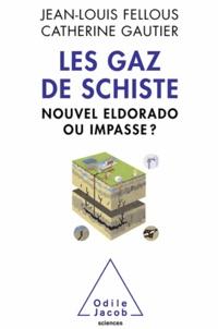 Jean-Louis Fellous et Catherine Gautier - Les gaz de schiste - Nouvel Eldorado ou impasse ?.