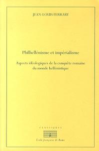 Jean-Louis Ferrary - Philhellénisme et impérialisme - Aspects idéologiques de la conquête romaine du monde hellénistique, de la seconde guerre de Macédoine à la guerre contre Mithridate.