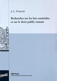 Jean-Louis Ferrary - Recherches sur les lois comitiales et sur le droit public romain.