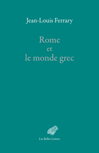 Jean-Louis Ferrary - Rome et le monde grec.