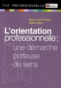 Jean-Louis Ferrein et Didier Naud - L'orientation professionnelle : une démarche porteuse de sens.