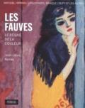 Jean-Louis Ferrier - Les Fauves - Le règne de la couleur, Matisse, Derain, Vlaminck, Marquet, Camoin, Manguin, Van Dongen, Friesz, Braque, Dufy.