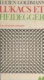 Jean-Louis Ferrier et Lucien Goldmann - Lukács et Heidegger - Fragments posthumes établis et annotés par Youssef Ishaghpour.
