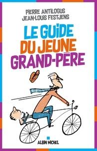 Jean-Louis Festjens et Pierre Antilogus - Le Guide du jeune grand-père.
