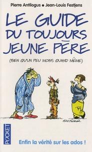 Jean-Louis Festjens et Pierre Antilogus - Le guide du toujours jeune père - Bien qu'un peu moins quand même.