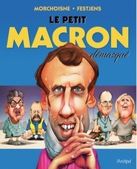 Jean-Louis Festjens et Jean-Claude Morchoisne - Le Petit Macron démasqué.