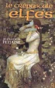 Jean-Louis Fetjaine - Le crépuscule des elfes.