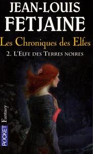 Jean-Louis Fetjaine - Les Chroniques des Elfes Tome 2 : L'Elfe des Terres Noires.