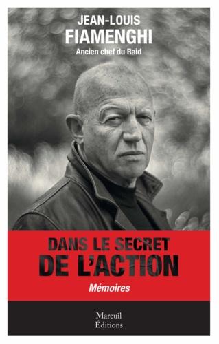 Jean-Louis Fiamenghi - Dans le secret de l'action - Mémoires.