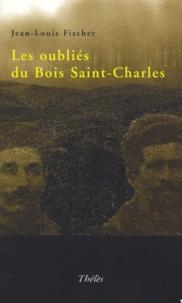 Jean-Louis Fischer - Les oubliés du Bois Saint Charles.