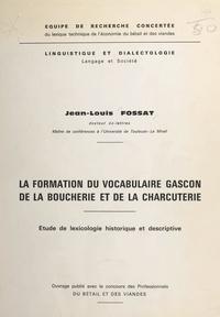 Jean-Louis Fossat et  Équipe de recherche concertée - La formation du vocabulaire gascon de la boucherie et de la charcuterie - Étude de lexicologie historique et descriptive.