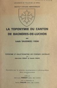 Jean-Louis Fossat et Dennis Philps - La toponymie du canton de Bagnères-de-Luchon - Suivi de Toponymie et dialectrométrie des Pyrénées centrales.