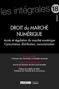 Jean-Louis Fourgoux et Linda Arcelin - Droit du marché numérique - Accès et régulation du marché numérique. Concurrence, distribution, consommation.