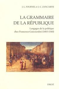 Jean-Louis Fournel et Jean-Claude Zancarini - La grammaire de la République - Langages de la politique chez Francesco Guicciardini (1483-1540).