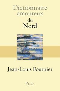 Jean-Louis Fournier - Dictionnaire amoureux du Nord.