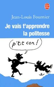 Jean-Louis Fournier - Je vais t'apprendre la politesse....