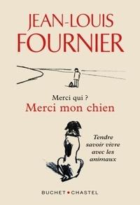 Jean-Louis Fournier - Merci qui ? Merci mon chien - Tendre savoir-vivre avec les animaux.