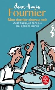 Jean-Louis Fournier - Mon dernier cheveu noir - Avec quelques conseils aux anciens jeunes.